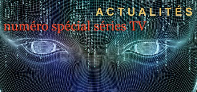 Février 2019 – Dans ce numéro spécial Séries TV, les entrées, parfois légèrement réactualisées, portant sur les séries TV de la rubrique « Actualités » depuis le début de la Web-revue.